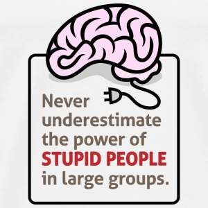 Never underestimate the power of stupid people Tops - Men's Premium T-Shirt