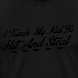 I teach my kid to hit and steal Hoodies & Sweatshirts - Men's Premium T-Shirt