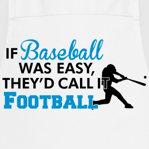 If Baseball was easy they'd call it football T-shirts - Keukenschort