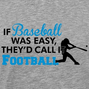 If Baseball was easy they'd call it football Sportbekleidung - Männer Premium T-Shirt