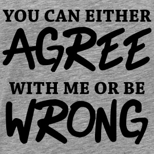 You can either agree with me or be wrong! Sweaters - Mannen Premium T-shirt