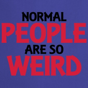 Normal people are so weird T-Shirts - Kochschürze