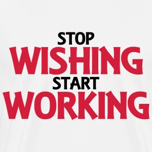 Stop wishing, start working Manches longues - T-shirt Premium Homme