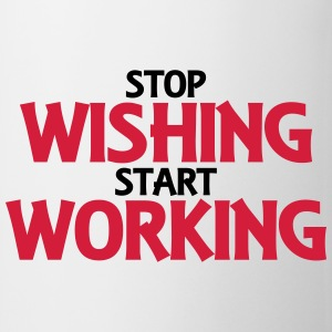Stop wishing, start working Koszulki - Kubek