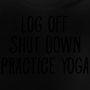 Log Off, Shut Down, Practice Yoga Skjorter - Baby-T-skjorte