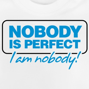 Nobody is perfect. I m nobody! Shirts - Baby T-Shirt