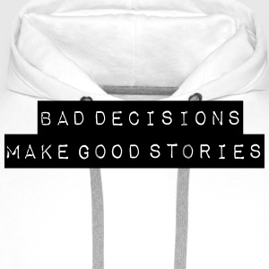 Bad Decisions Good Story - Männer Premium Hoodie