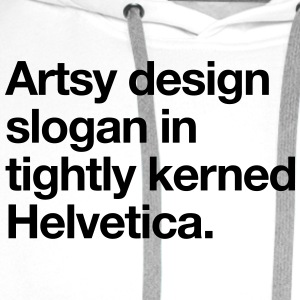 Artsy Design Slogan in Tightly Kerned Helvetica T-Shirts - Men's Premium Hoodie