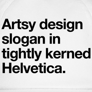 Artsy Design Slogan in Tightly Kerned Helvetica T-Shirts - Baseball Cap