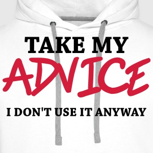 Take my advice - I don't use it anyway T-shirts - Premiumluvtröja herr