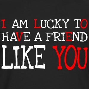 I am lucky to have a friend like you Tee shirts - T-shirt manches longues Premium Homme