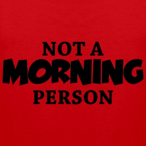 Not a morning person T-Shirts - Men's Premium Tank Top