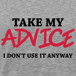 Take my advice - I don't use it anyway Hoodies & Sweatshirts - Men's Premium T-Shirt
