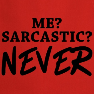 Me? Sarcastic? Never T-Shirts - Cooking Apron