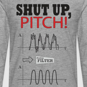 Shut Up PITCH! T-Shirts - Men's Premium Longsleeve Shirt