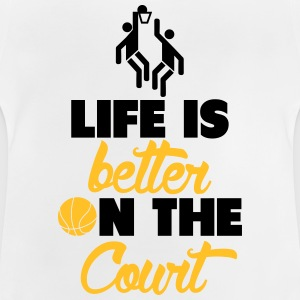Life is better on the Court T-Shirts - Baby T-Shirt