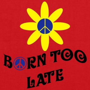 Born Too Late T-Shirts - Stoffbeutel