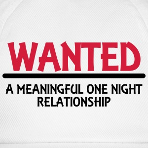 Wanted: A meaningful one night relationship Tee shirts - Casquette classique