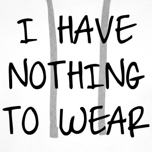I have nothing to wear T-Shirts - Männer Premium Hoodie