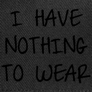 I have nothing to wear Pullover & Hoodies - Snapback Cap