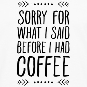 Sorry For What I Said Before I Had Coffee T-Shirts - Männer Premium Langarmshirt