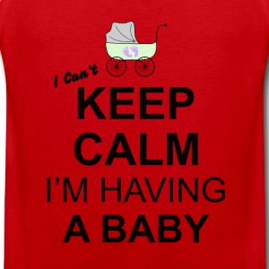 i cant keep calm i am having a baby  T-Shirts - Men's Premium Tank Top
