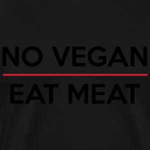 no vegan - eat meat - Männer Premium T-Shirt