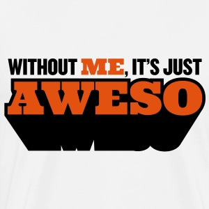 Without me, there is only half as awesome Sports wear - Men's Premium T-Shirt