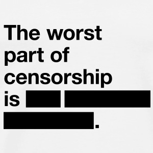 The worst thing about censorship is ... Shirts - Men's Premium T-Shirt