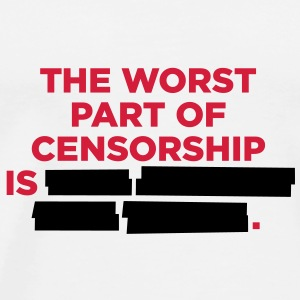 The worst thing about censorship is ... Accessories - Men's Premium T-Shirt