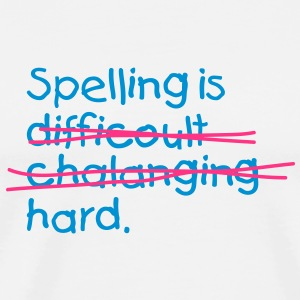 Spelling is damn hard! Mugs & Drinkware - Men's Premium T-Shirt