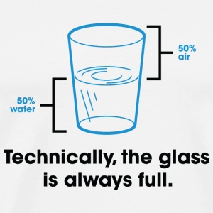 Strictly speaking, the glass is always full. Mugs & Drinkware - Men's Premium T-Shirt