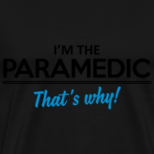 I'm the paramedic - That's why Tops - Männer Premium T-Shirt