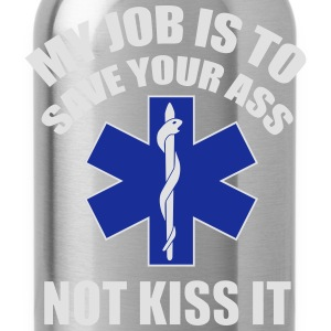 My job is to save your ass not kiss it - Paramedic Koszulki - Bidon