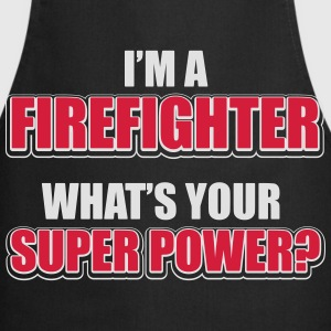 I'm a firefighter. What's your superpower Magliette - Grembiule da cucina
