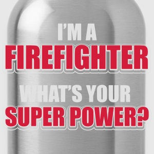 I'm a firefighter. What's your superpower Magliette - Borraccia