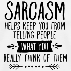Sarcasm Helps Keep You From Telling People... Canotte - Maglietta Premium da uomo