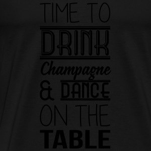 Time to drink champagne and dance on the table Top - Maglietta Premium da uomo