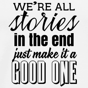 We're all stories in the end. make it a good one Övrigt - Premium-T-shirt herr