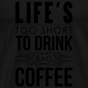 Life's too short to drink bad coffee Sportbekleidung - Männer Premium T-Shirt