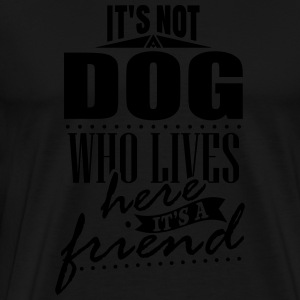 It's not a dog who lives here. It's a friend Shirts met lange mouwen - Mannen Premium T-shirt