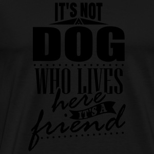 It's not a dog who lives here. It's a friend Manga larga - Camiseta premium hombre