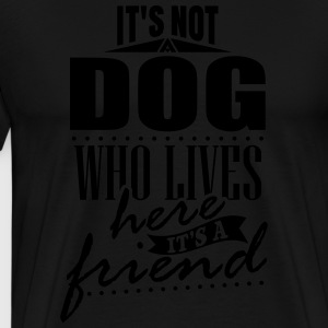 It's not a dog who lives here. It's a friend Felpe - Maglietta Premium da uomo