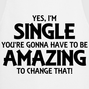 Yes, I'm single... T-Shirts - Cooking Apron
