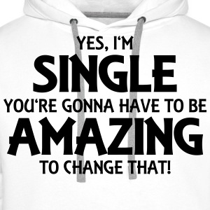 Yes, I'm single... T-Shirts - Men's Premium Hoodie