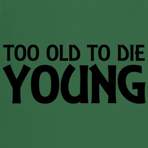 Too old to die young T-Shirts - Cooking Apron