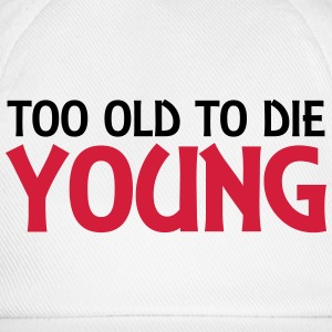 Too old to die young T-Shirts - Baseball Cap