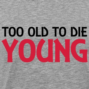 Too old to die young Pullover & Hoodies - Männer Premium T-Shirt