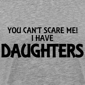 You can't scare me! I have daughters! Sweaters - Mannen Premium T-shirt
