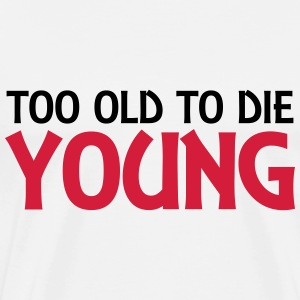 Too old to die young Toppar - Premium-T-shirt herr